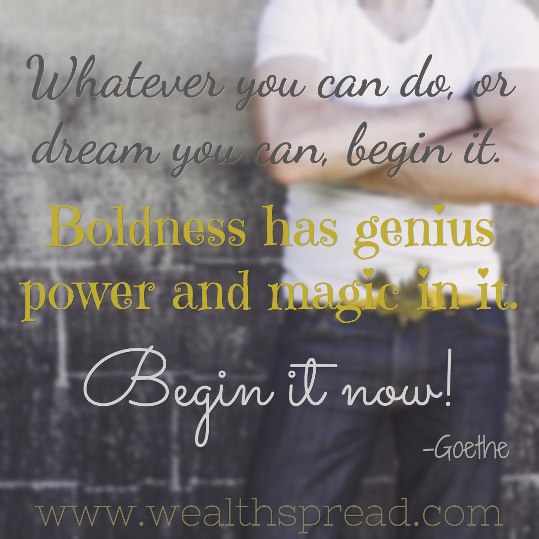 Begin it now - Boldness and genius quote image